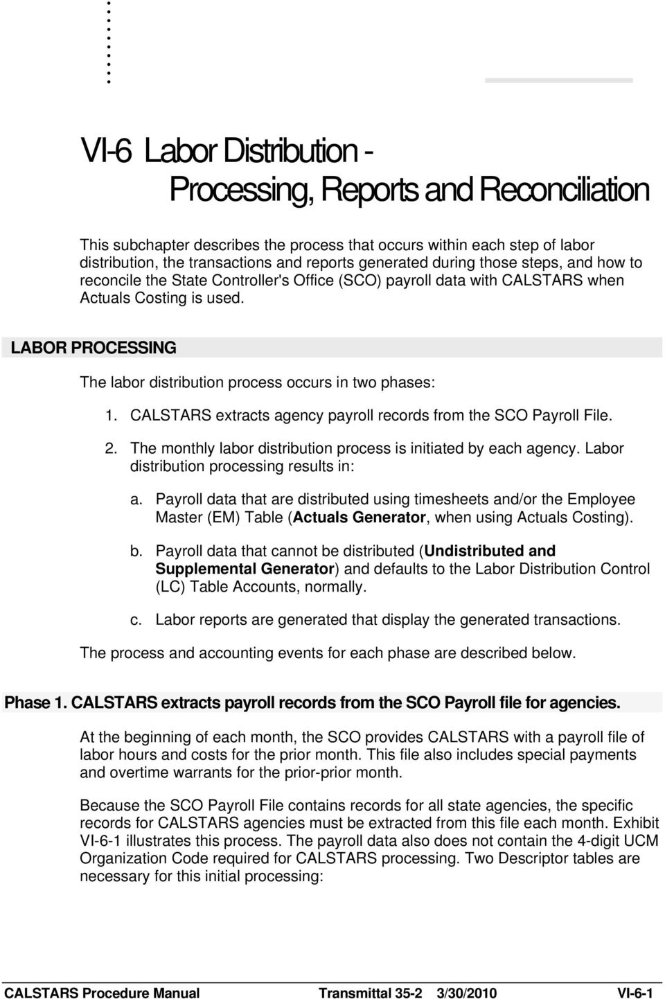 LABOR PROCESSING The labor distribution process occurs in two phases: 1. CALSTARS extracts agency payroll records from the SCO Payroll File. 2.