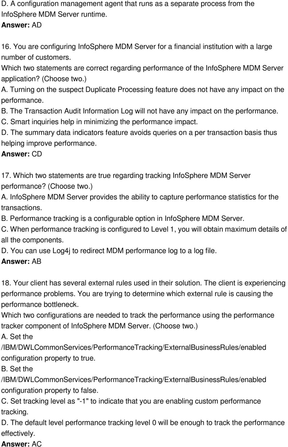 (Choose two.) A. Turning on the suspect Duplicate Processing feature does not have any impact on the performance. B. The Transaction Audit Information Log will not have any impact on the performance.