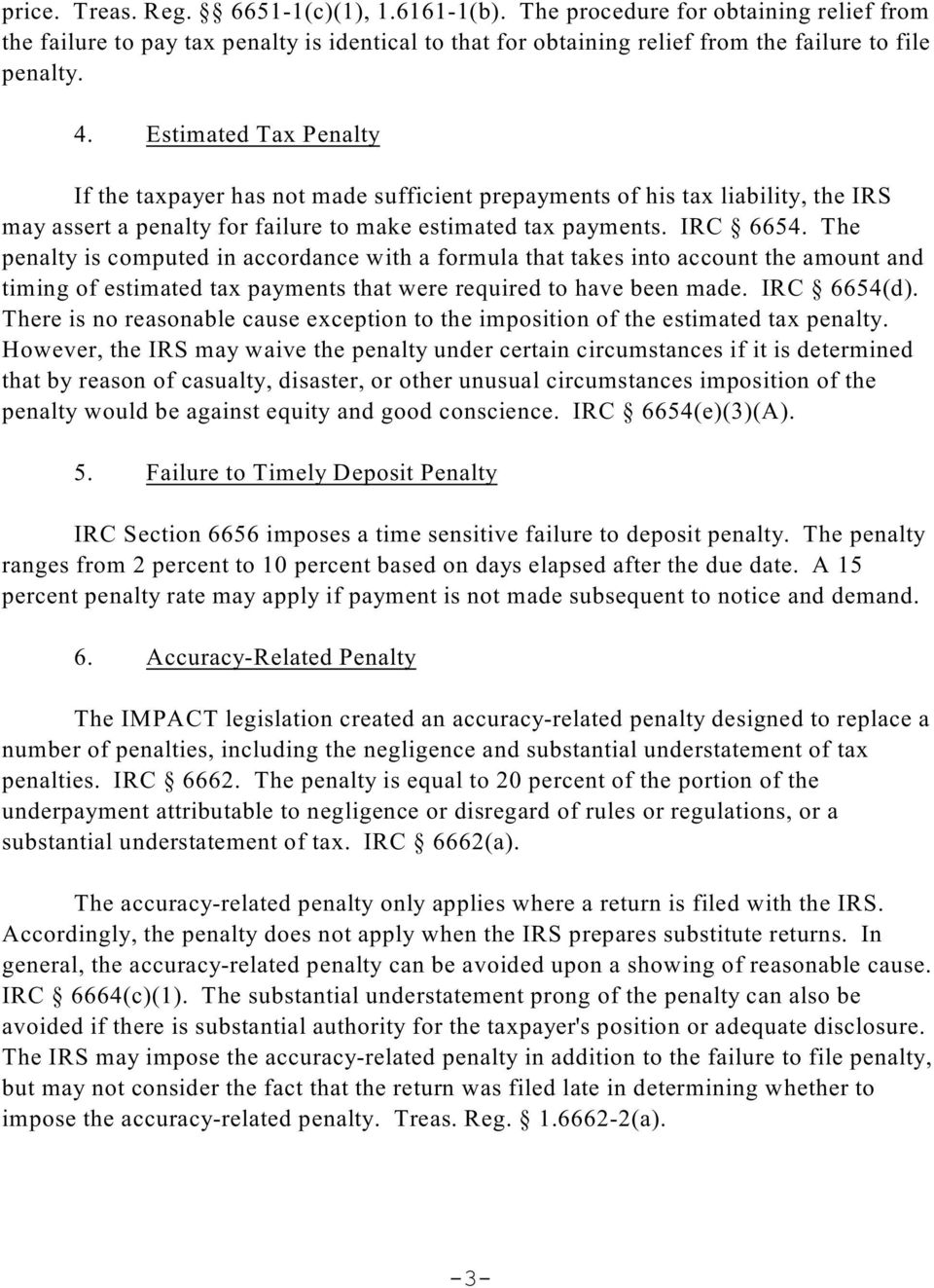 The penalty is computed in accordance with a formula that takes into account the amount and timing of estimated tax payments that were required to have been made. IRC 6654(d).