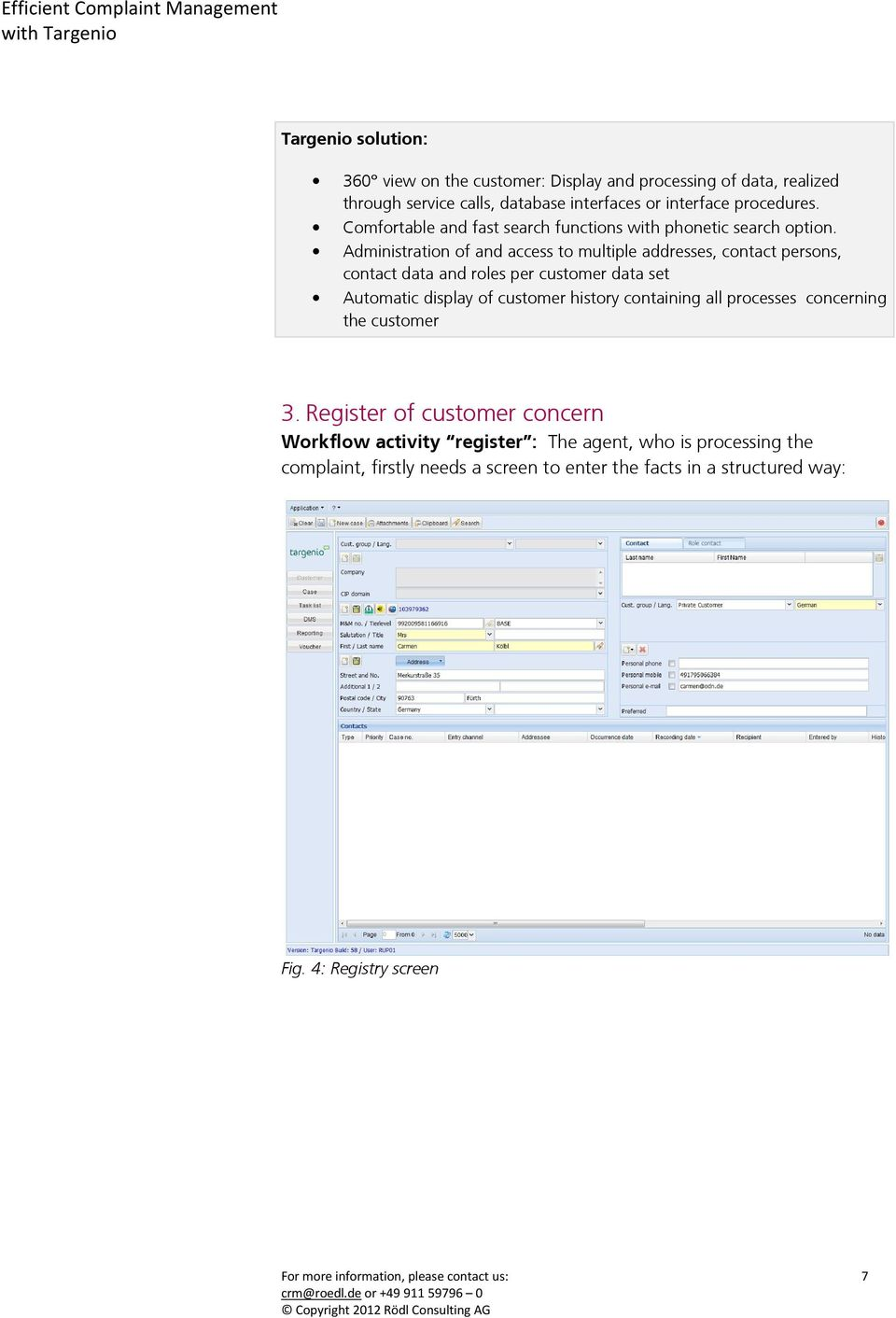 Administration of and access to multiple addresses, contact persons, contact data and roles per customer data set Automatic display of customer history containing