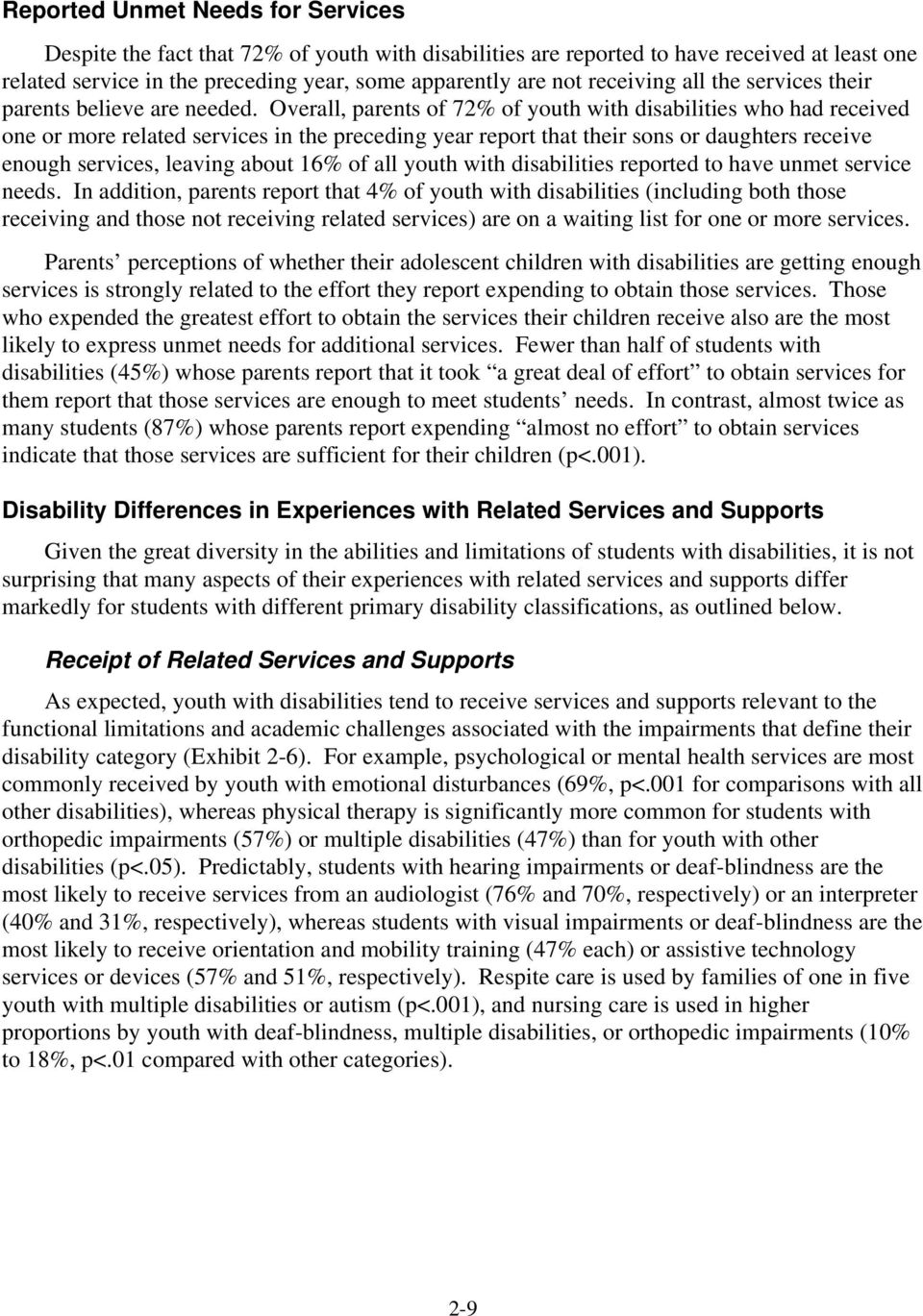 Overall, parents of 72% of youth with disabilities who had received one or more related services in the preceding year report that their sons or daughters receive enough services, leaving about 16%