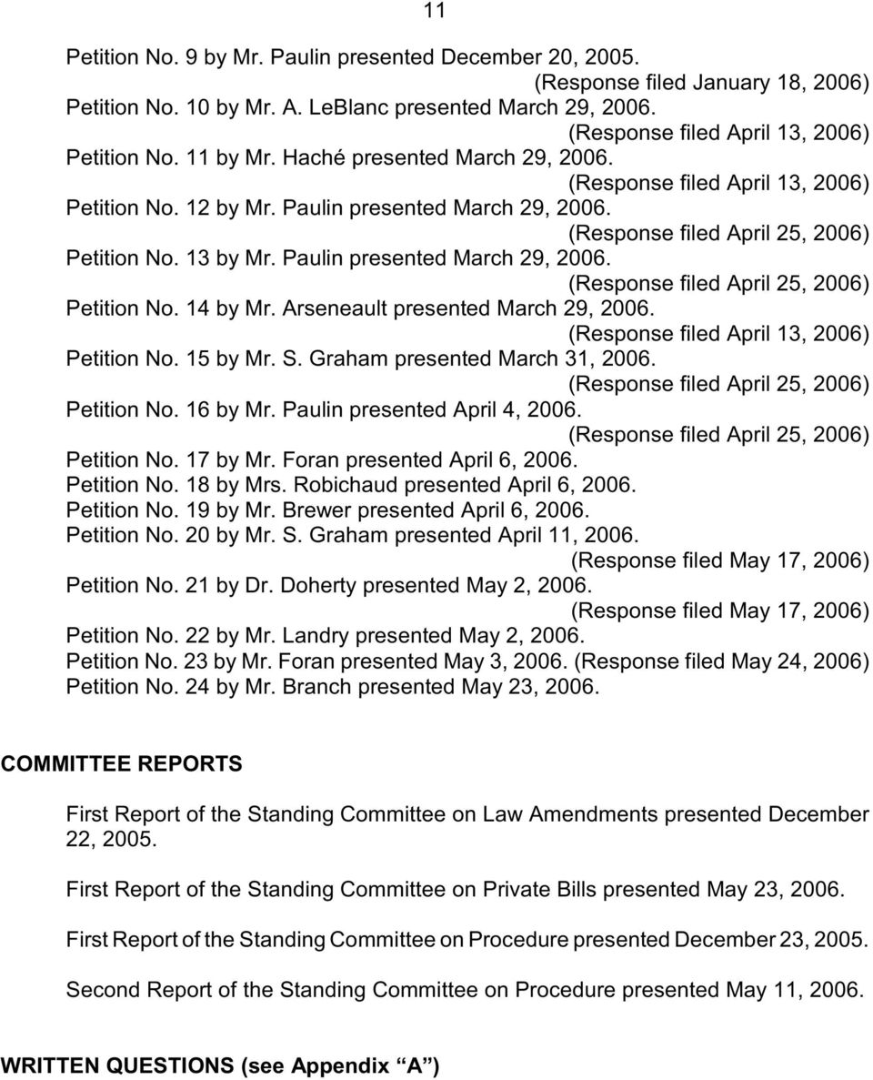 Paulin presented March 29, 2006. (Response filed April 25, 2006) Petition No. 14 by Mr. Arseneault presented March 29, 2006. (Response filed April 13, 2006) Petition No. 15 by Mr. S.