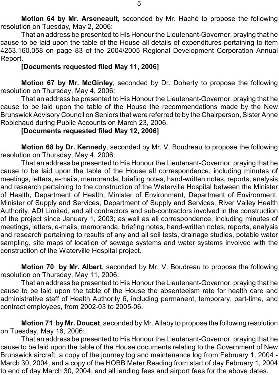 058 on page 83 of the 2004/2005 Regional Development Corporation Annual Report. [Documents requested filed May 11, 2006] Motion 67 by Mr. McGinley, seconded by Dr.