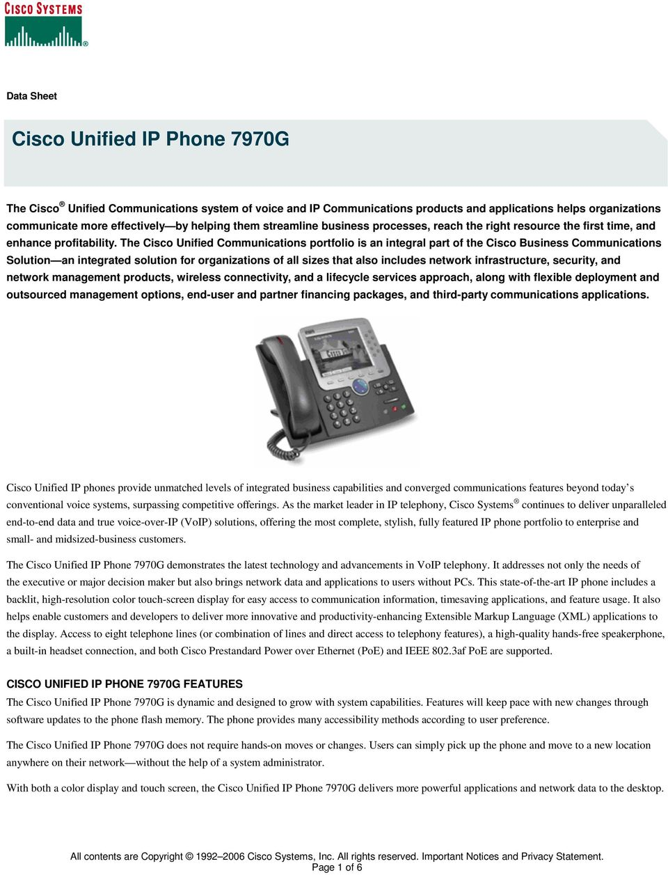 The Cisco Unified Communications portfolio is an integral part of the Cisco Business Communications Solution an integrated solution for organizations of all sizes that also includes network