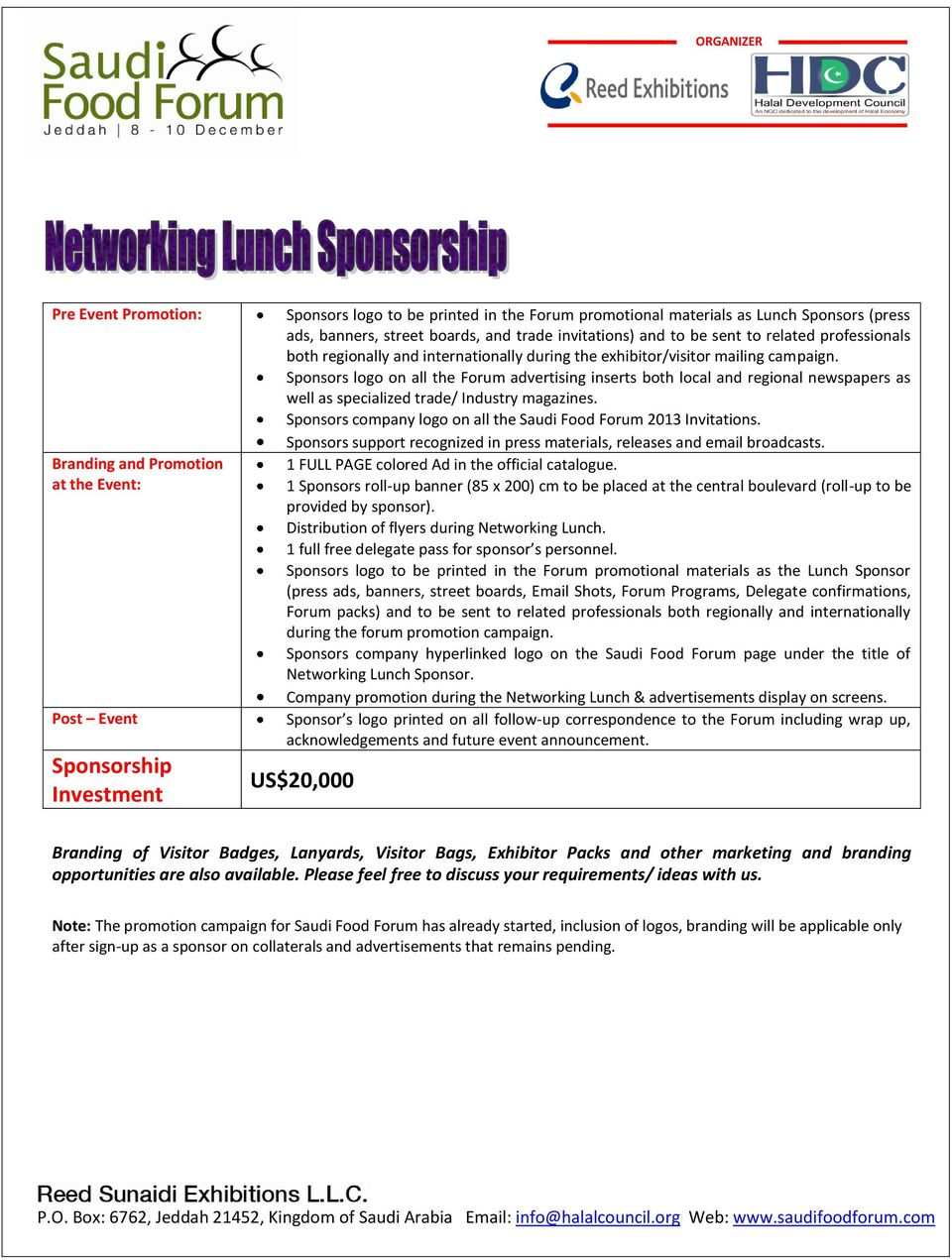 Sponsors logo on all the Forum advertising inserts both local and regional newspapers as well as specialized trade/ Industry Sponsors company logo on all the Saudi Food Forum 2013 Invitations.