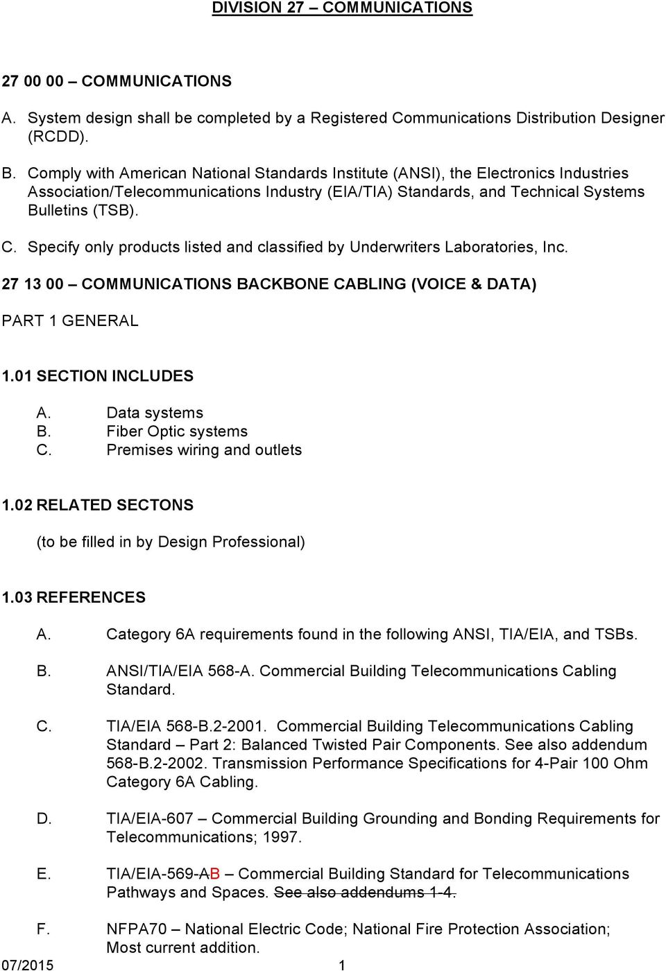 Specify only products listed and classified by Underwriters Laboratories, Inc. 27 13 00 COMMUNICATIONS BACKBONE CABLING (VOICE & DATA) PART 1 GENERAL 1.01 SECTION INCLUDES A. Data systems B.
