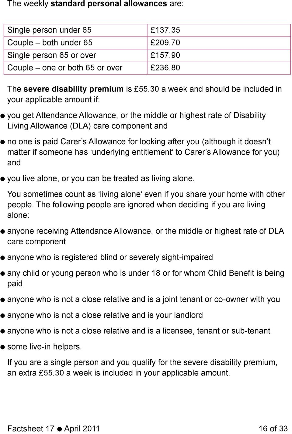 30 a week and should be included in your applicable amount if: you get Attendance Allowance, or the middle or highest rate of Disability Living Allowance (DLA) care component and no one is paid Carer