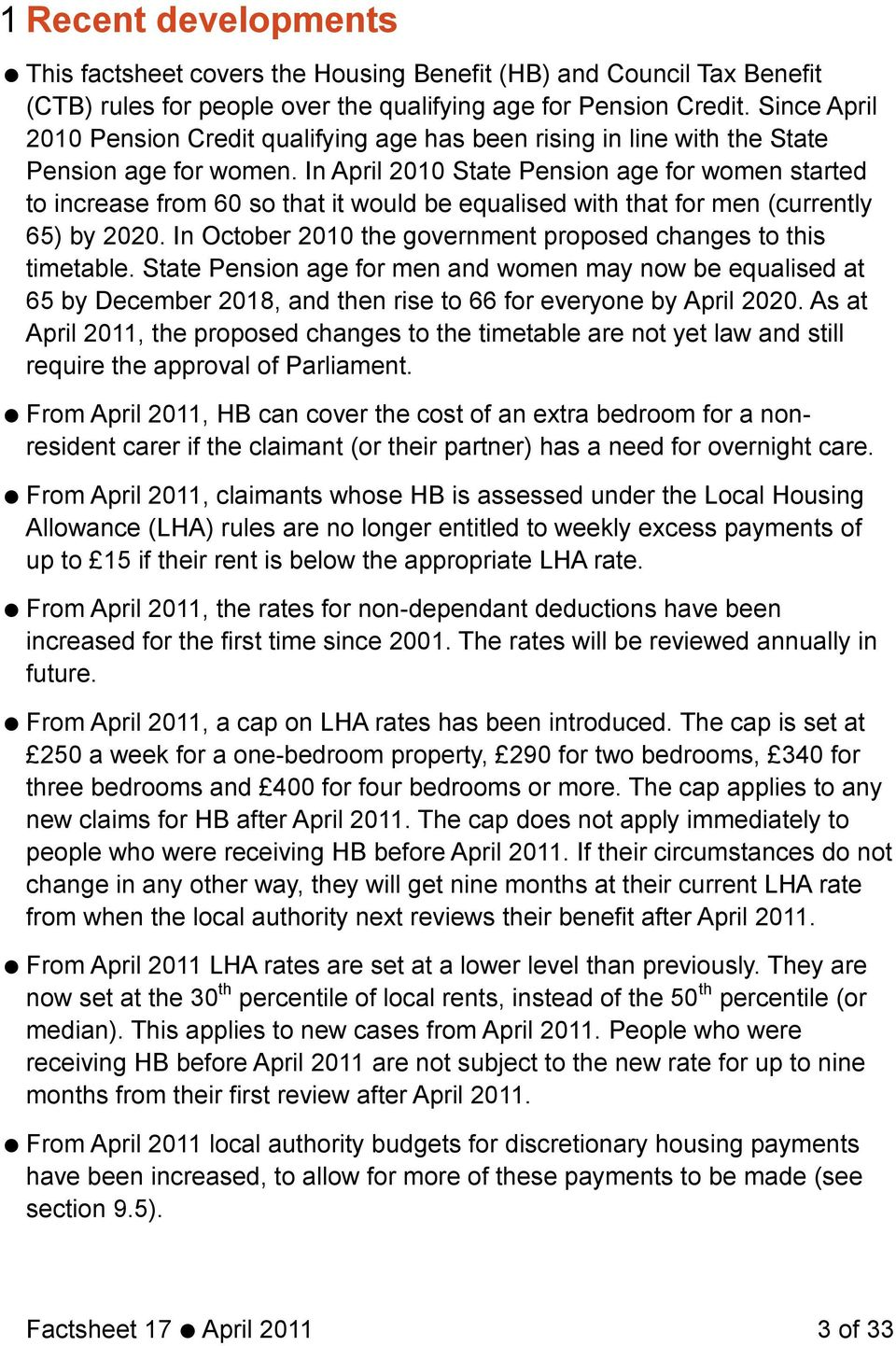 In April 2010 State Pension age for women started to increase from 60 so that it would be equalised with that for men (currently 65) by 2020.