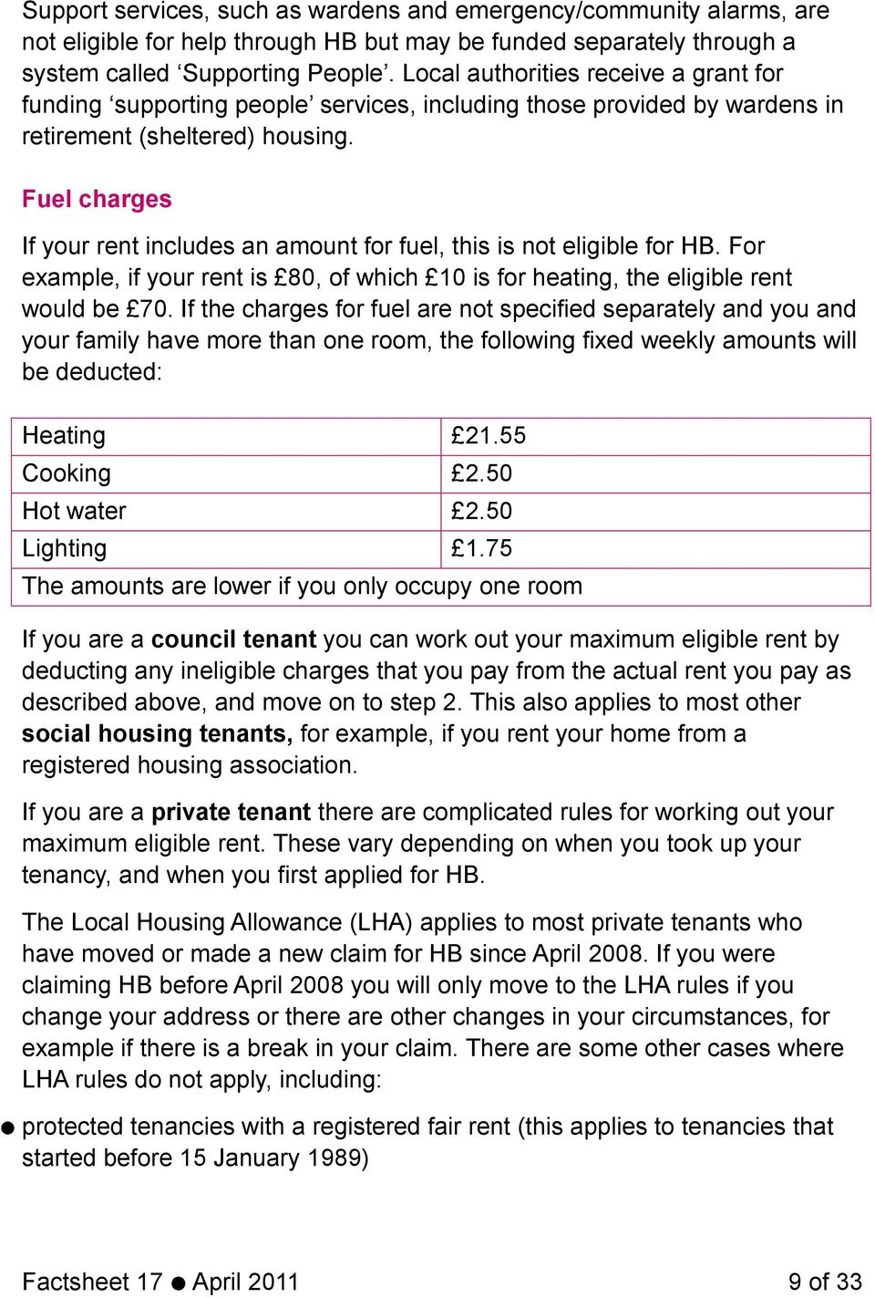 Fuel charges If your rent includes an amount for fuel, this is not eligible for HB. For example, if your rent is 80, of which 10 is for heating, the eligible rent would be 70.