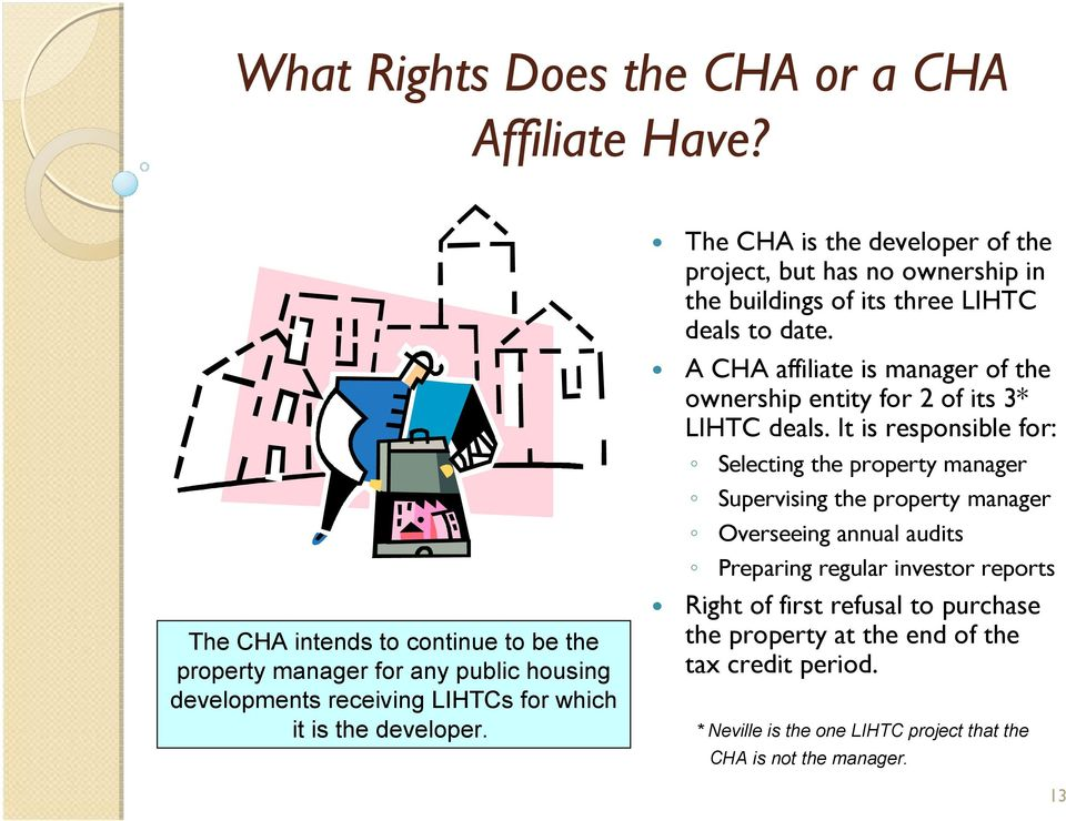 The CHA is the developer of the project, but has no ownership in the buildings of its three LIHTC deals to date.