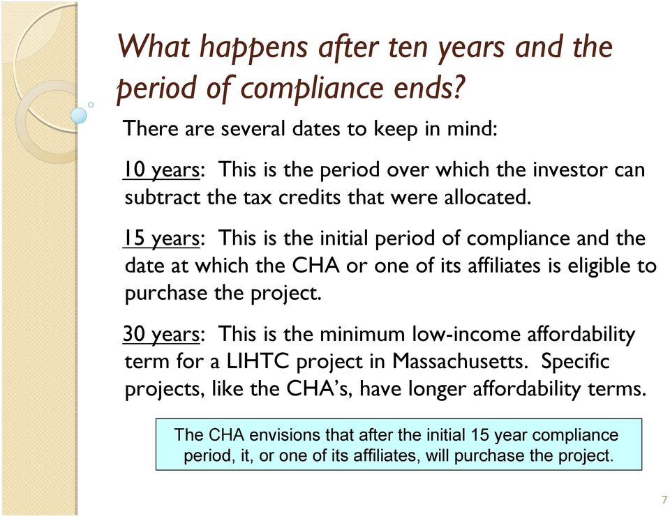 15 years: This is the initial period of compliance and the date at which the CHA or one of its affiliates is eligible to purchase the project.