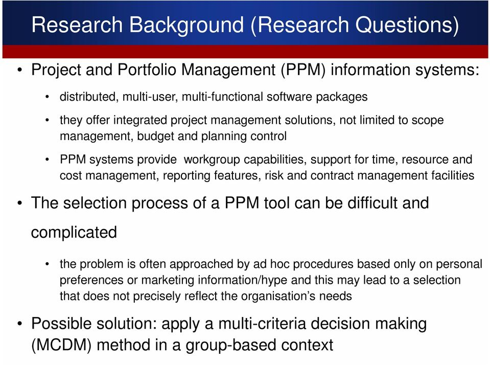 and contract management facilities The selection process of a PPM tool can be difficult and complicated the problem is often approached by ad hoc procedures based only on personal preferences or