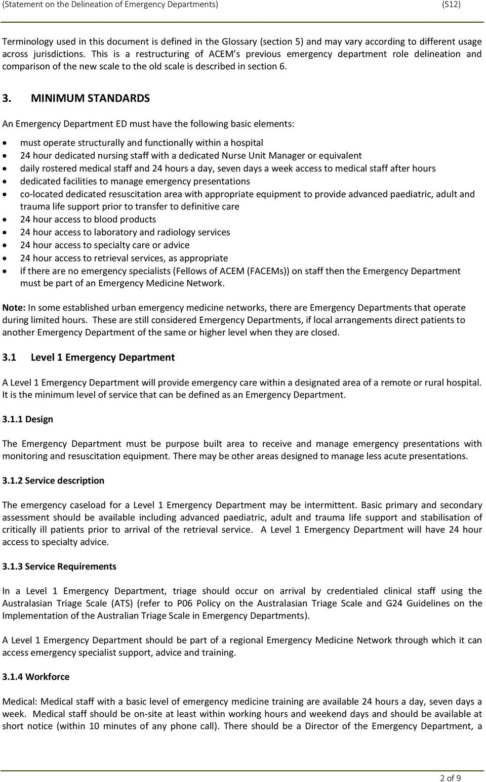 MINIMUM STANDARDS An Emergency Department ED must have the following basic elements: must operate structurally and functionally within a hospital 24 hour dedicated nursing staff with a dedicated