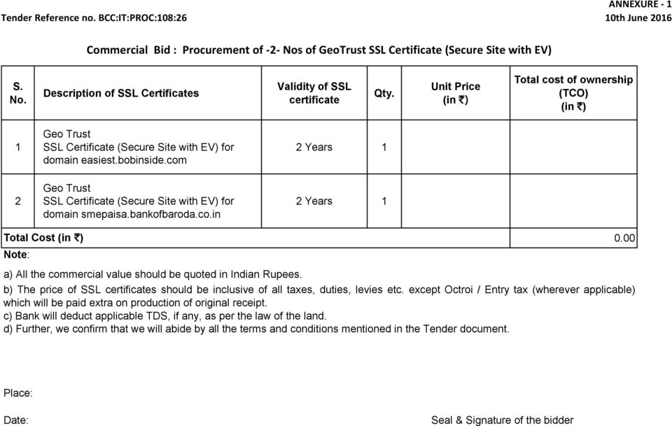 com 2 Years 1 2 Geo Trust SSL Certificate (Secure Site with EV) for domain smepaisa.bankofbaroda.co.in 2 Years 1 Total Cost (in `) Note: a) All the commercial value should be quoted in Indian Rupees.