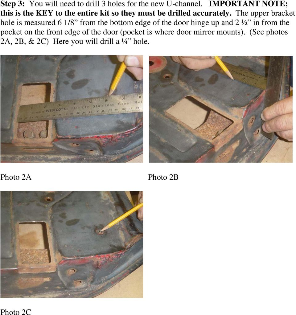 The upper bracket hole is measured 6 1/8 from the bottom edge of the door hinge up and 2 ½ in from