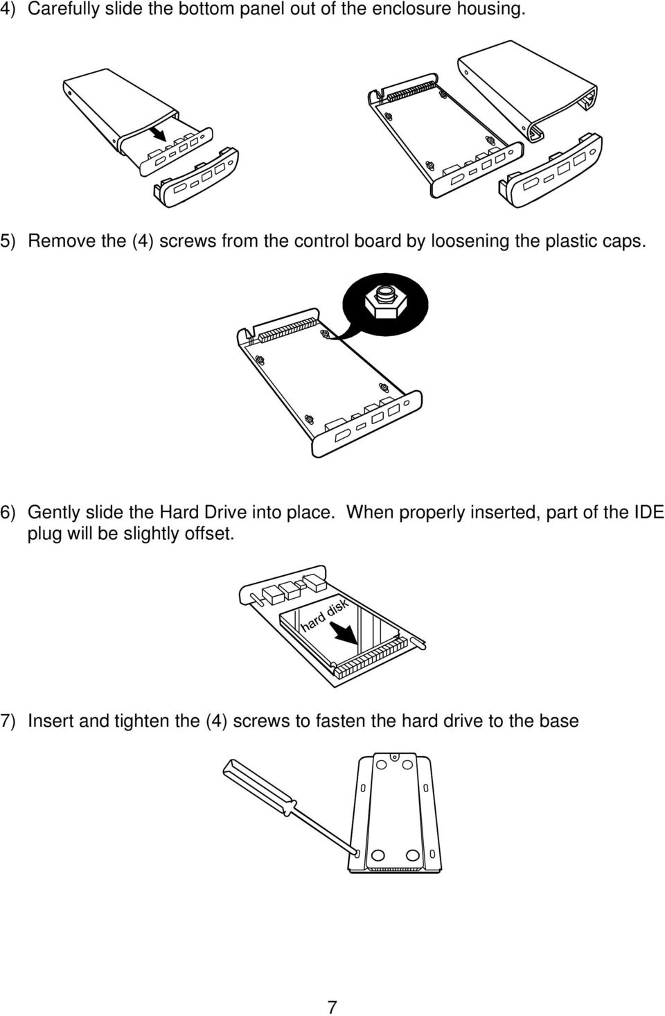 6) Gently slide the Hard Drive into place.