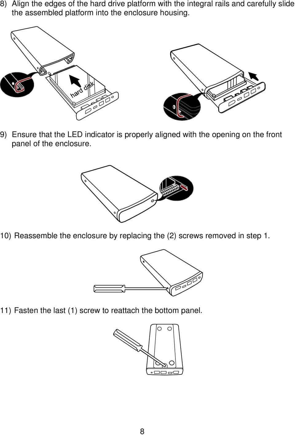 9) Ensure that the LED indicator is properly aligned with the opening on the front panel of the