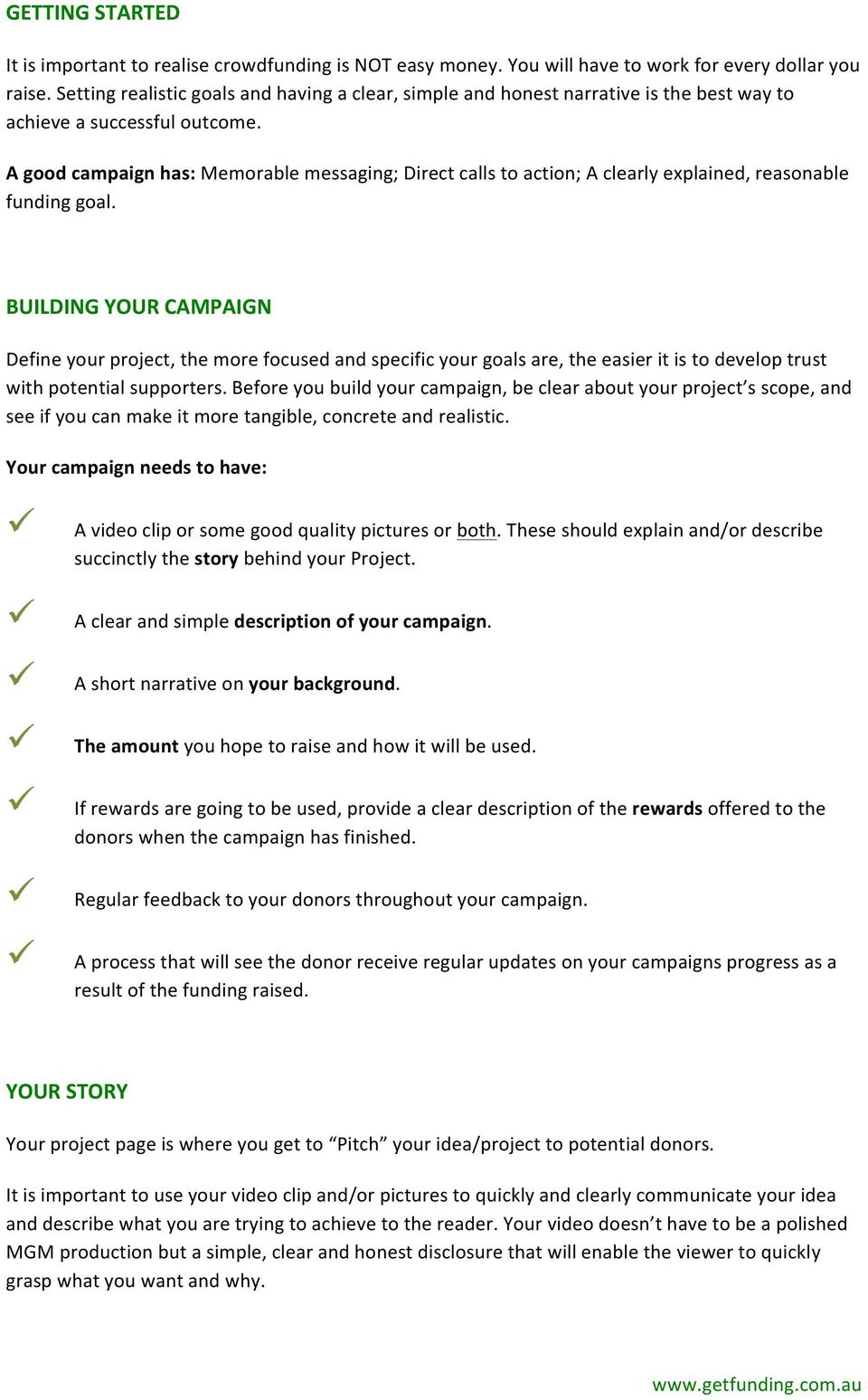 A good campaign has: Memorable messaging; Direct calls to action; A clearly explained, reasonable funding goal.