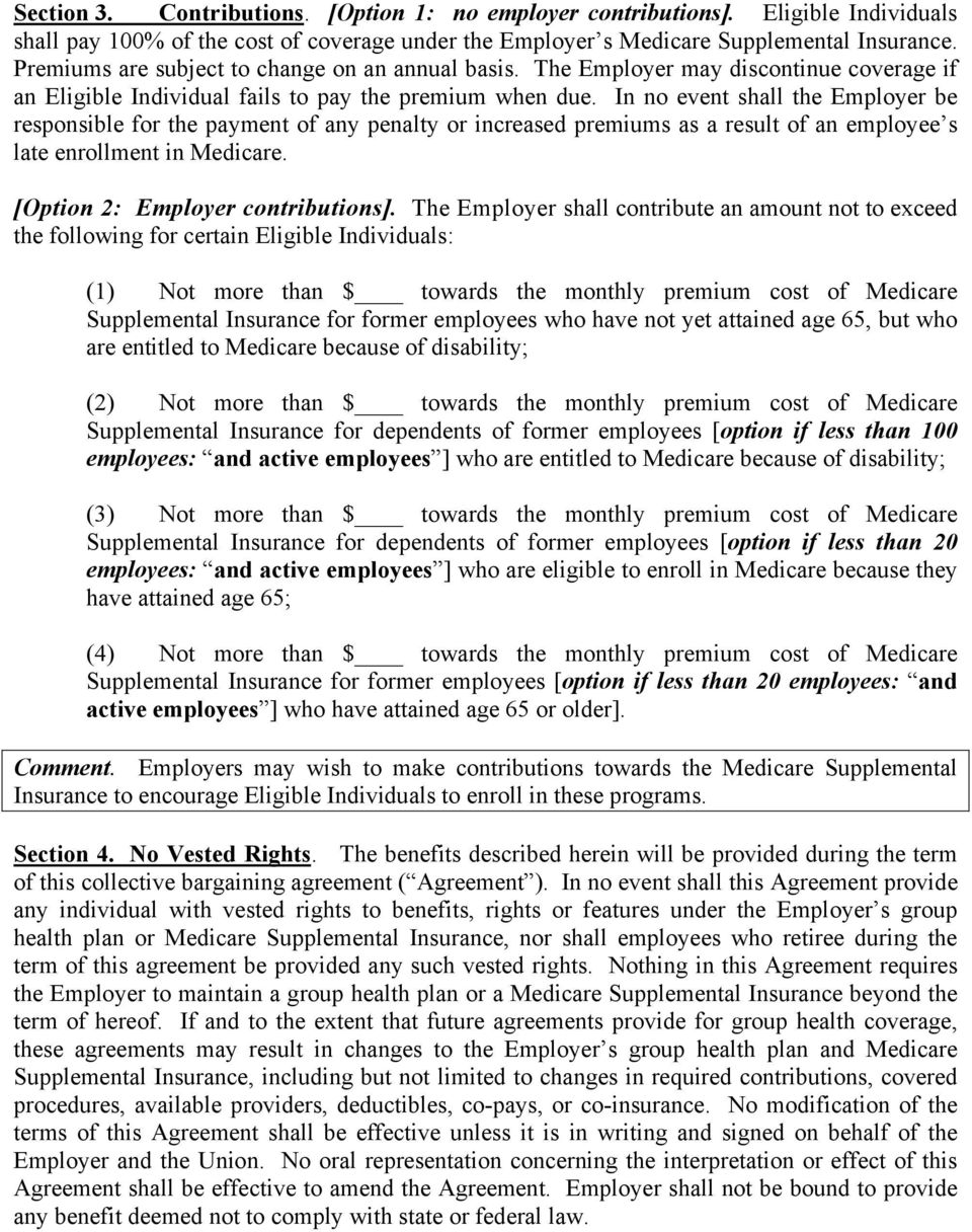 In no event shall the Employer be responsible for the payment of any penalty or increased premiums as a result of an employee s late enrollment in Medicare. [Option 2: Employer contributions].