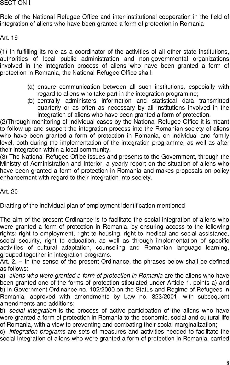 integration process of aliens who have been granted a form of protection in Romania, the National Refugee Office shall: (a) ensure communication between all such institutions, especially with regard