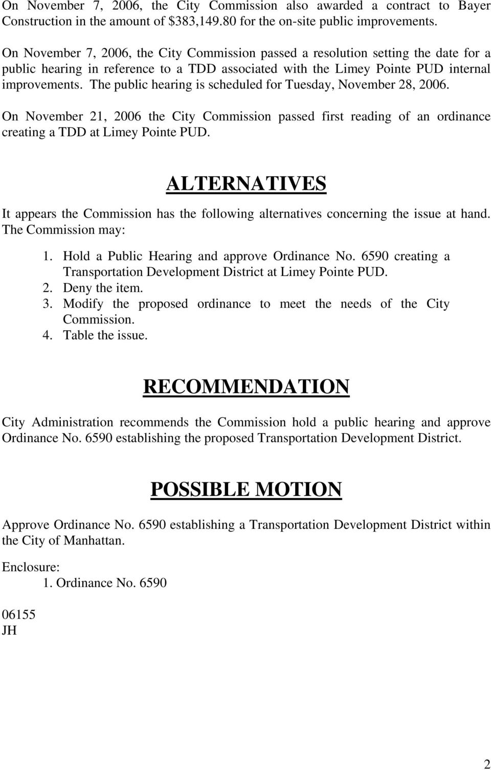 The public hearing is scheduled for Tuesday, November 28, 2006. On November 21, 2006 the City Commission passed first reading of an ordinance creating a TDD at Limey Pointe PUD.
