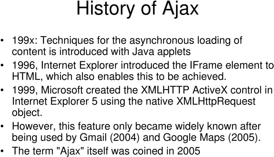 1999, Microsoft created the XMLHTTP ActiveX control in Internet Explorer 5 using the native XMLHttpRequest object.