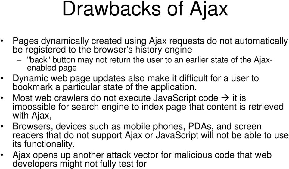 Most web crawlers do not execute JavaScript code it is impossible for search engine to index page that content is retrieved with Ajax, Browsers, devices such as mobile phones,