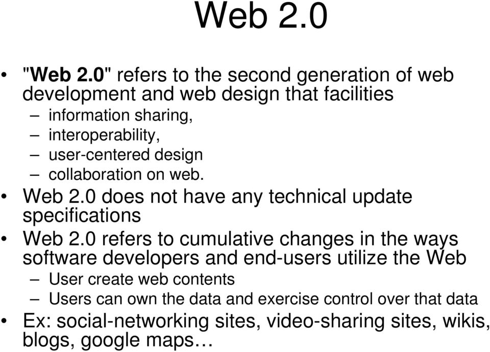 user-centered design collaboration on web. Web 2.0 does not have any technical update specifications Web 2.