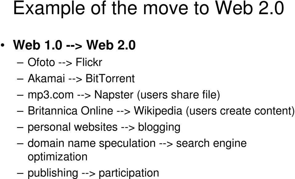 com --> Napster (users share file) Britannica Online --> Wikipedia (users