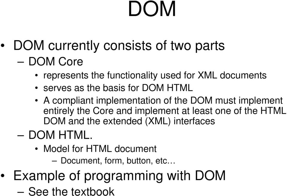entirely the Core and implement at least one of the HTML DOM and the extended (XML) interfaces