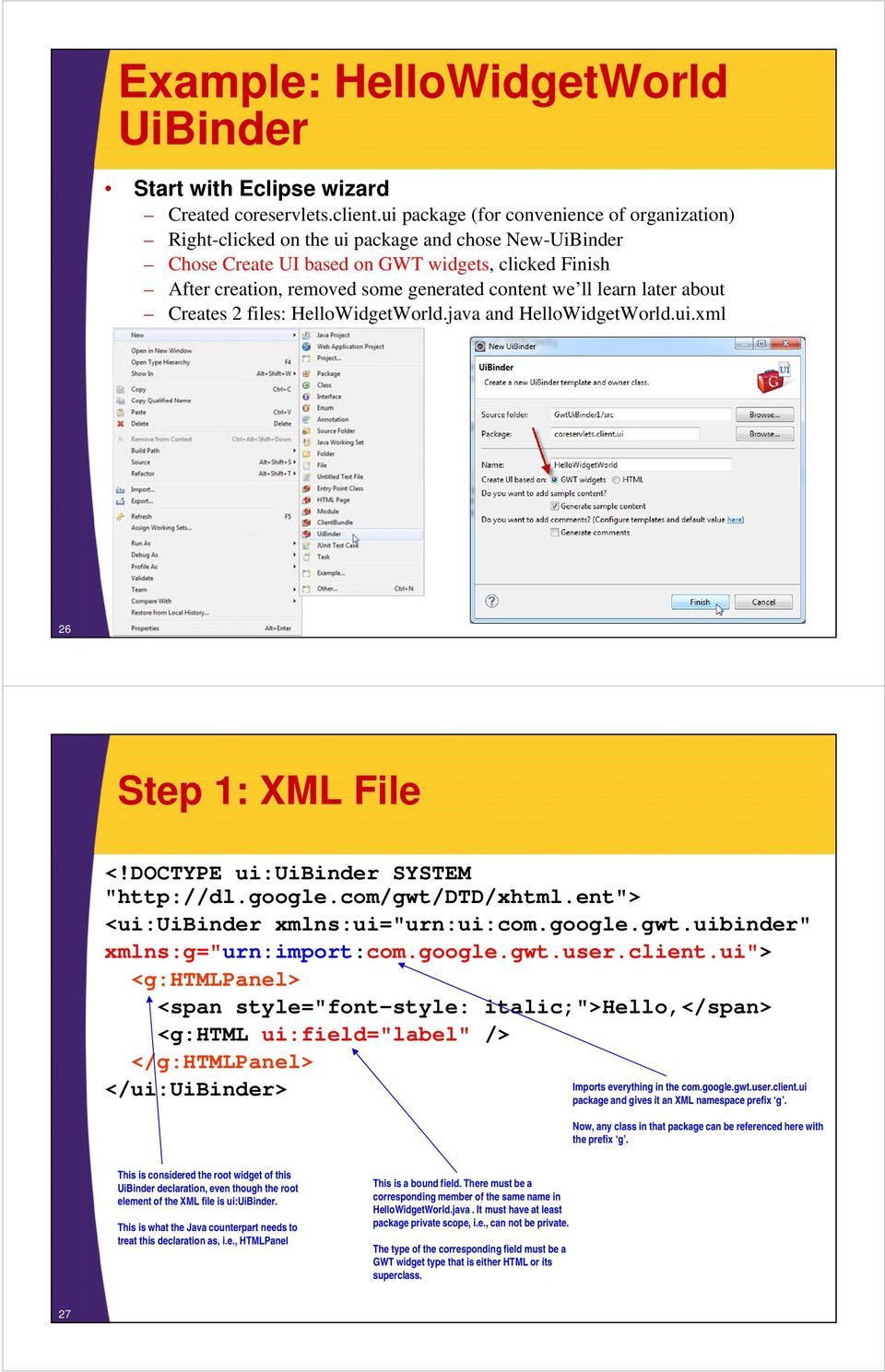 "we ll learn later about Creates 2 files: HelloWidgetWorld.java and HelloWidgetWorld.ui.xml 26 Step 1: XML File <!DOCTYPE ui:uibinder SYSTEM ""http://dl.google.com/gwt/dtd/xhtml."
