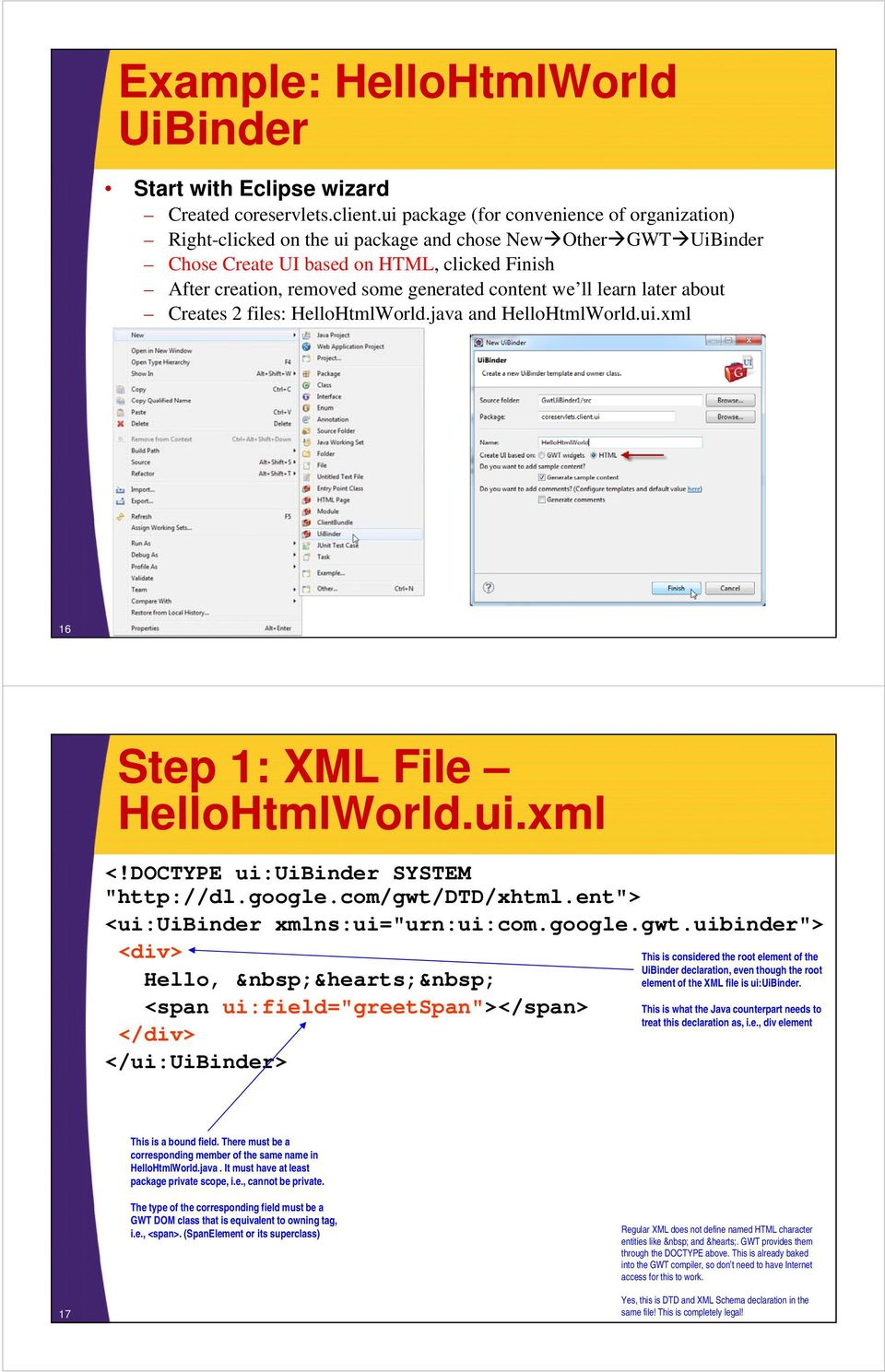 "content we ll learn later about Creates 2 files: HelloHtmlWorld.java and HelloHtmlWorld.ui.xml 16 Step 1: XML File HelloHtmlWorld.ui.xml <!DOCTYPE ui:uibinder SYSTEM ""http://dl.google."