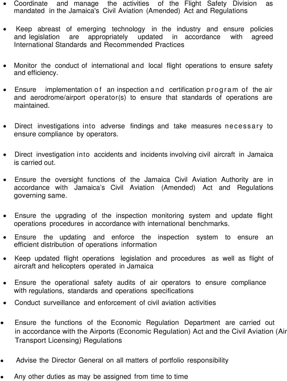 to ensure safety and efficiency. Ensure implementation of an inspection and certification program of the air and aerodrome/airport operator(s) to ensure that standards of operations are maintained.