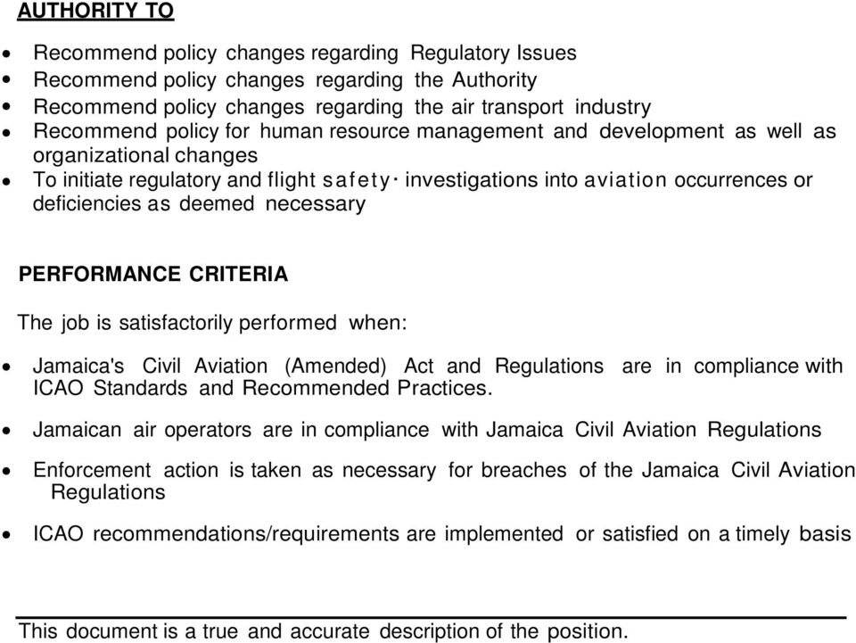 PERFORMANCE CRITERIA The job is satisfactorily performed when: Jamaica's Civil Aviation (Amended) Act and Regulations are in compliance with ICAO Standards and Recommended Practices.