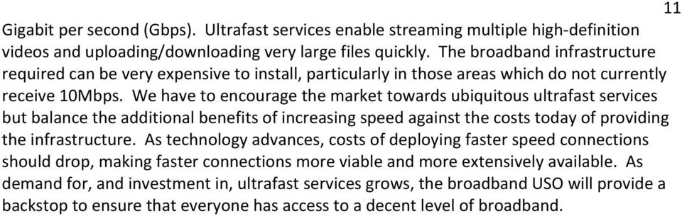 We have to encourage the market towards ubiquitous ultrafast services but balance the additional benefits of increasing speed against the costs today of providing the infrastructure.