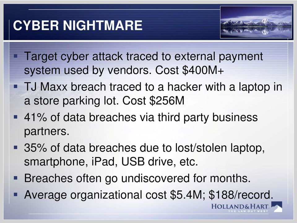 Cost $256M 41% of data breaches via third party business partners.
