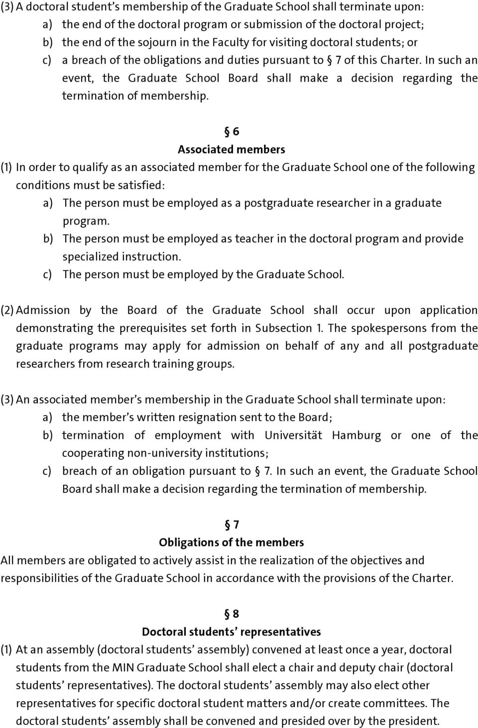 In such an event, the Graduate School Board shall make a decision regarding the termination of membership.