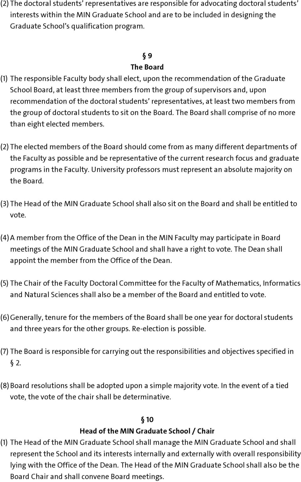 9 The Board (1) The responsible Faculty body shall elect, upon the recommendation of the Graduate School Board, at least three members from the group of supervisors and, upon recommendation of the