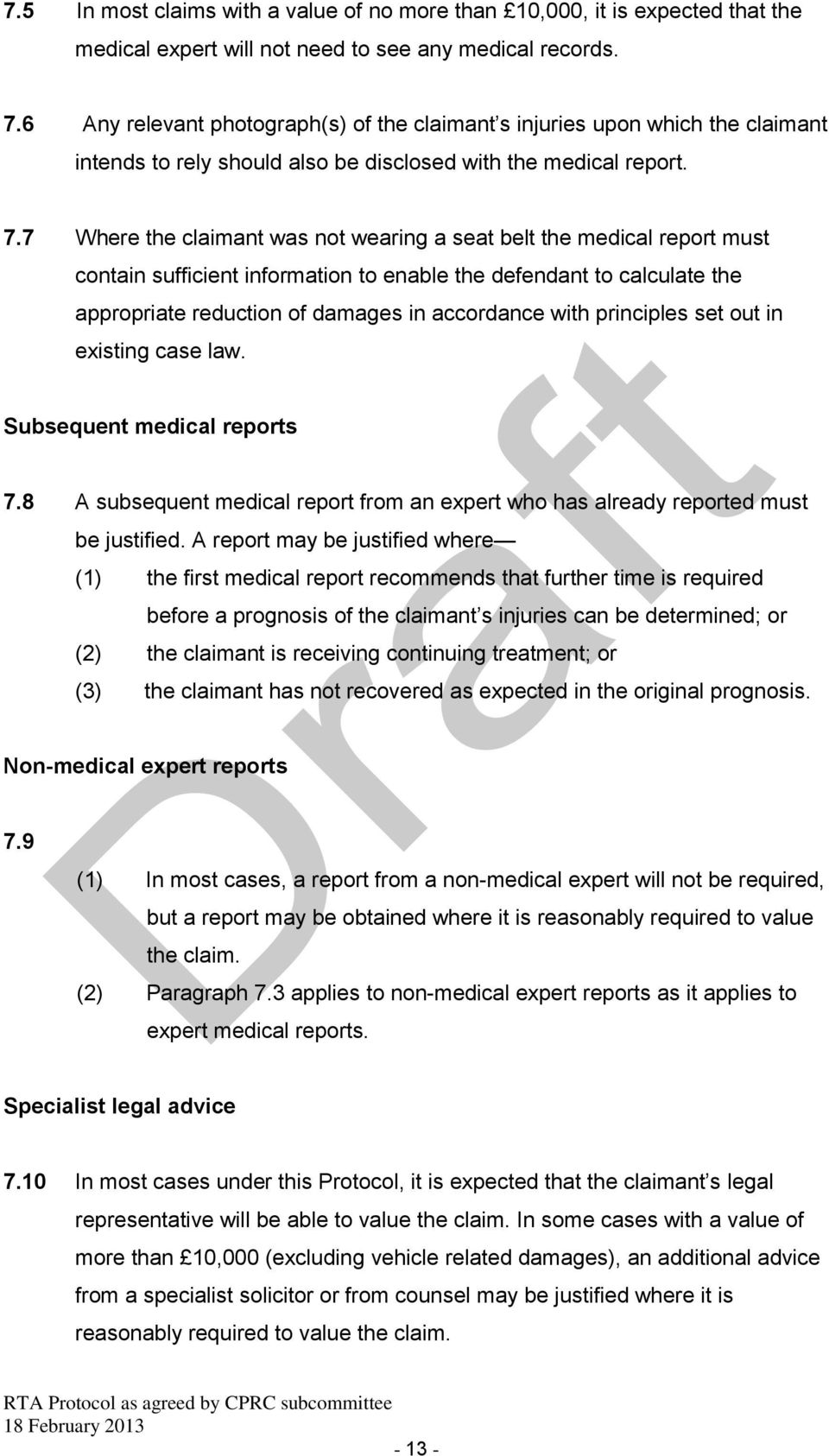 7 Where the claimant was not wearing a seat belt the medical report must contain sufficient information to enable the defendant to calculate the appropriate reduction of damages in accordance with