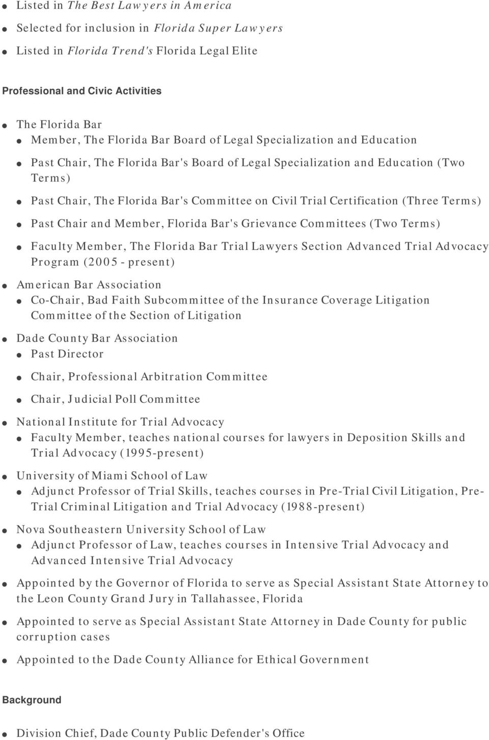Certification (Three Terms) Past Chair and Member, Florida Bar's Grievance Committees (Two Terms) Faculty Member, The Florida Bar Trial Lawyers Section Advanced Trial Advocacy Program (2005 -