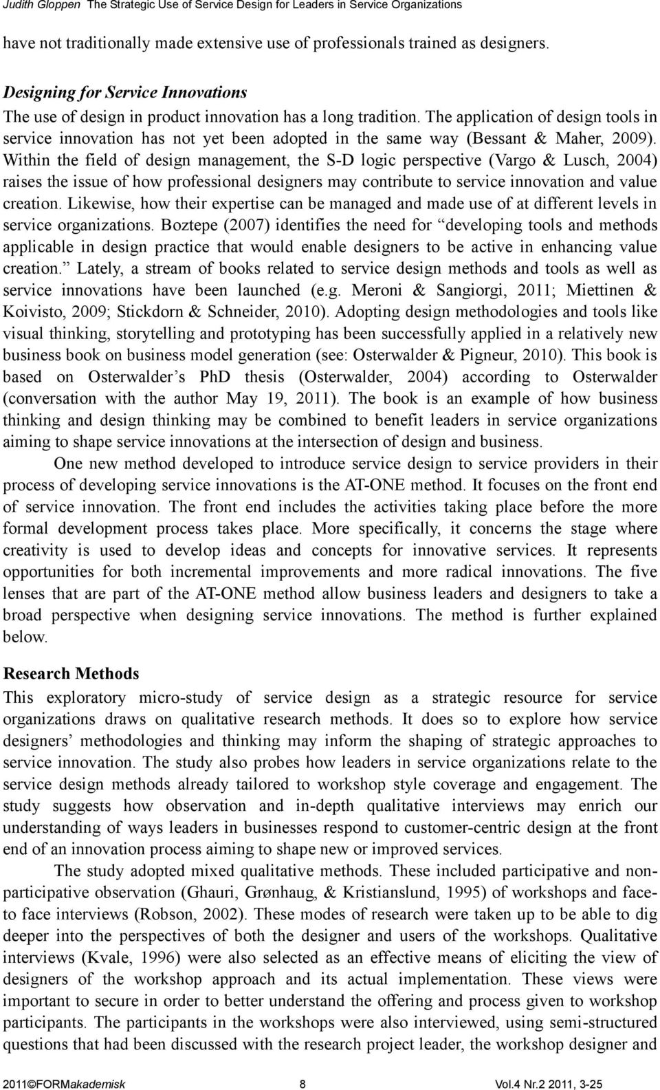 Within the field of design management, the S-D logic perspective (Vargo & Lusch, 2004) raises the issue of how professional designers may contribute to service innovation and value creation.
