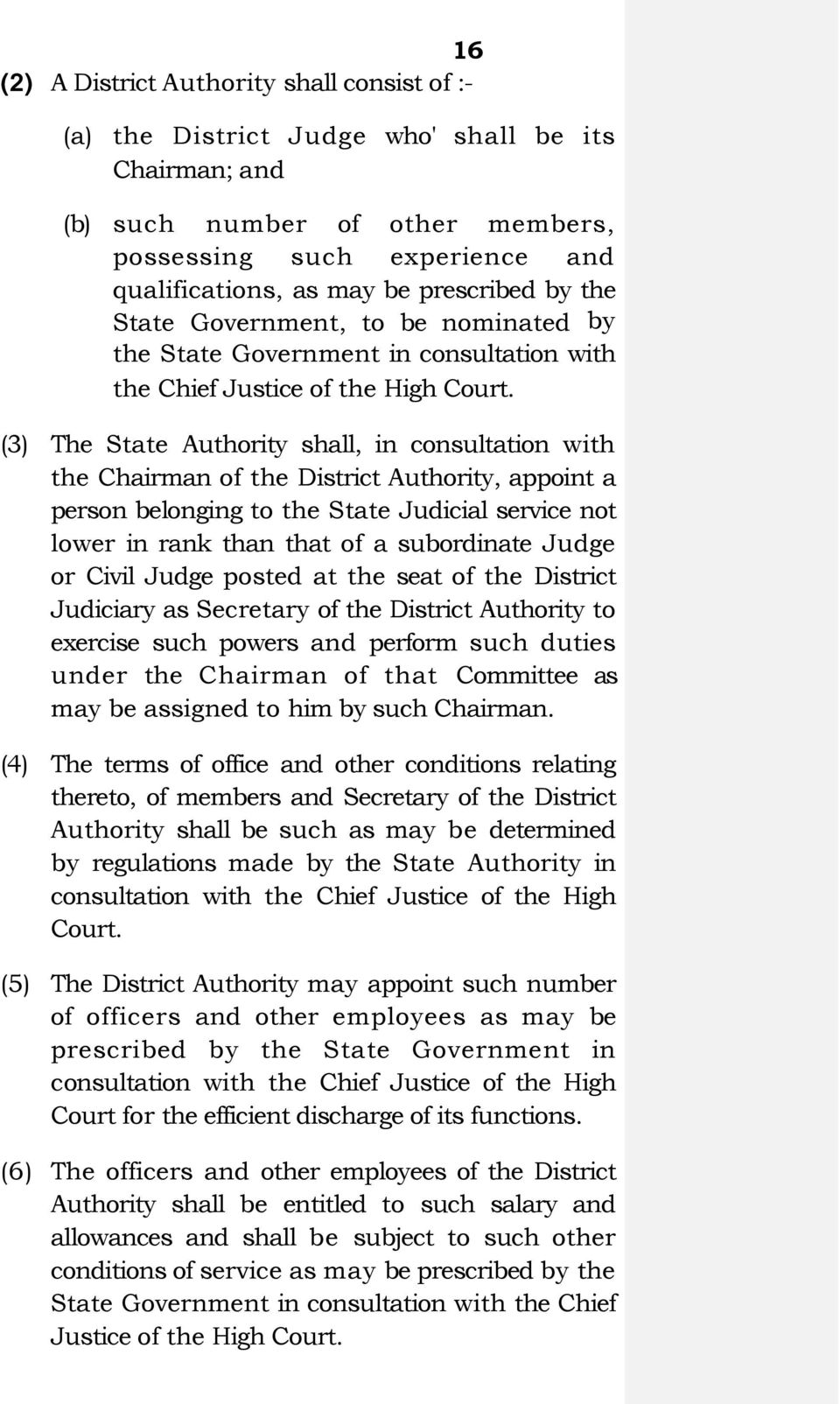 (3) The State Authority shall, in consultation with the Chairman of the District Authority, appoint a person belonging to the State Judicial service not lower in rank than that of a subordinate Judge