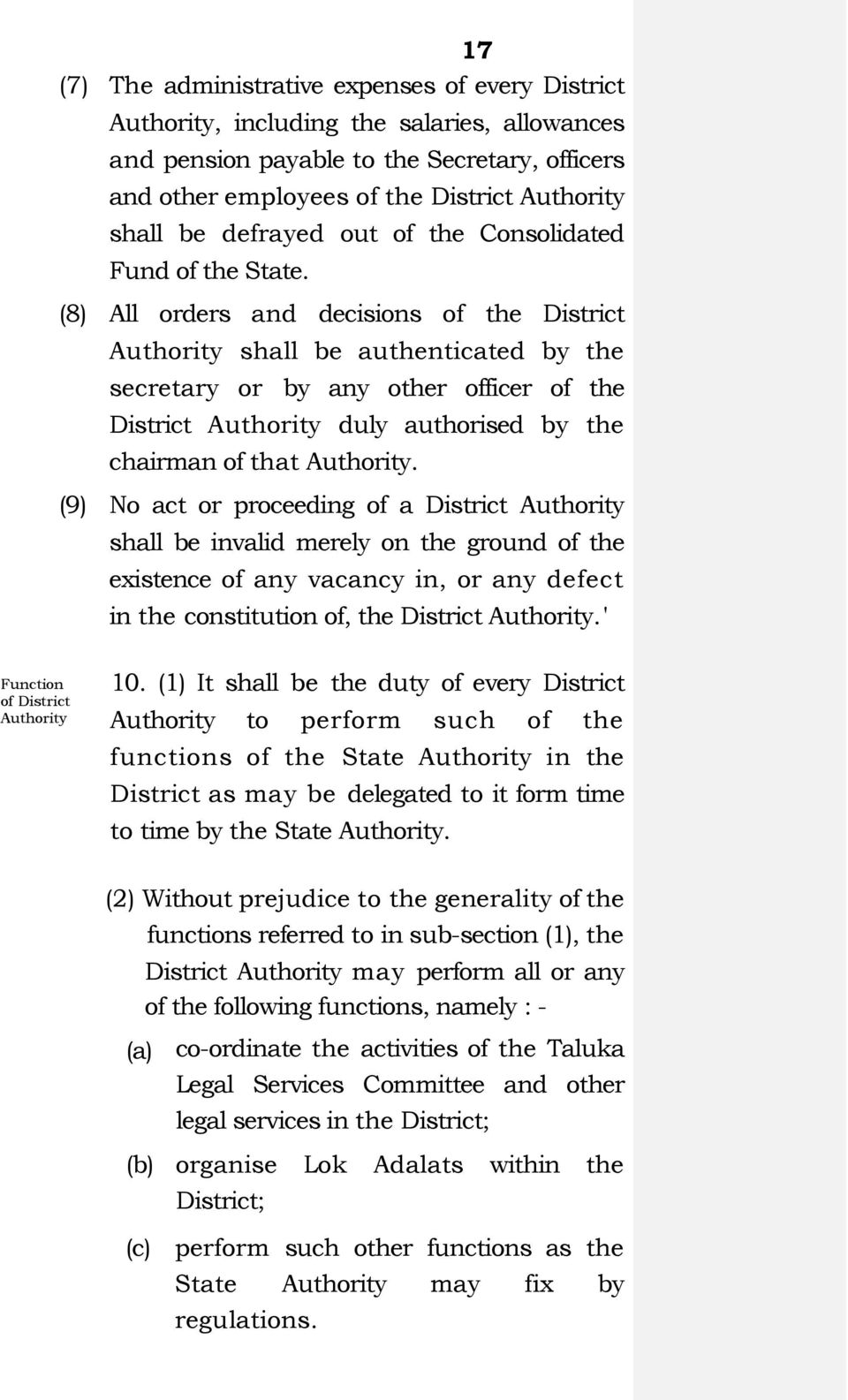 (8) All orders and decisions of the District Authority shall be authenticated by the secretary or by any other officer of the District Authority duly authorised by the chairman of that Authority.