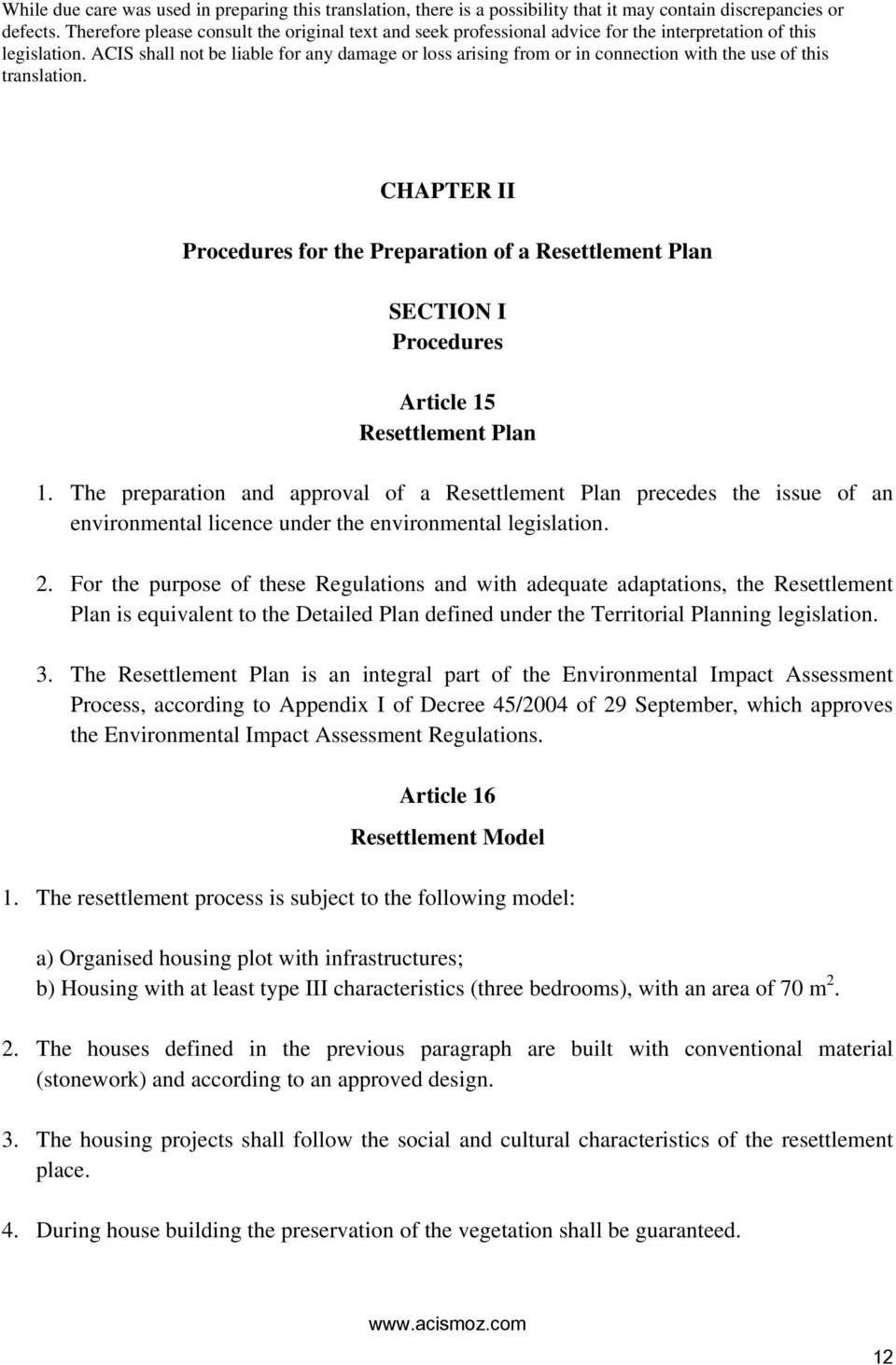 For the purpose of these Regulations and with adequate adaptations, the Resettlement Plan is equivalent to the Detailed Plan defined under the Territorial Planning legislation. 3.