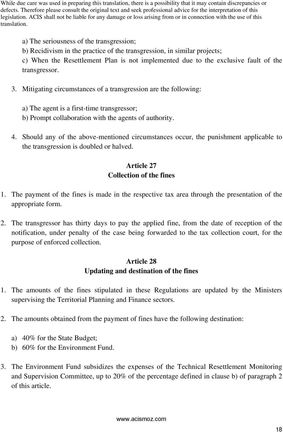 Should any of the above-mentioned circumstances occur, the punishment applicable to the transgression is doubled or halved. Article 27 Collection of the fines 1.