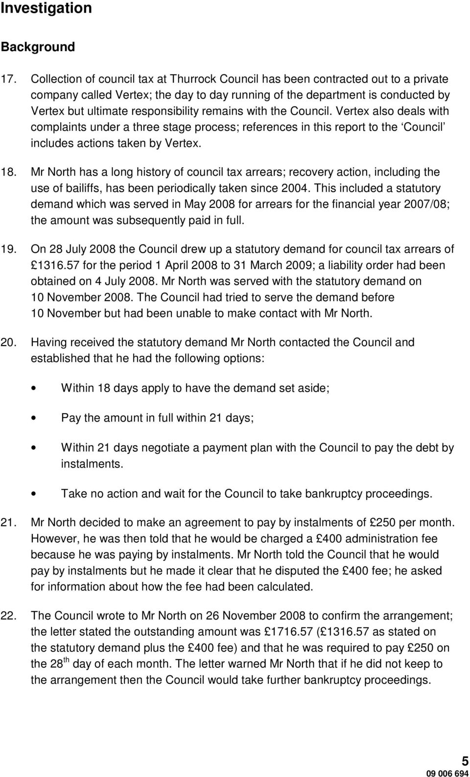 remains with the Council. Vertex also deals with complaints under a three stage process; references in this report to the Council includes actions taken by Vertex. 18.