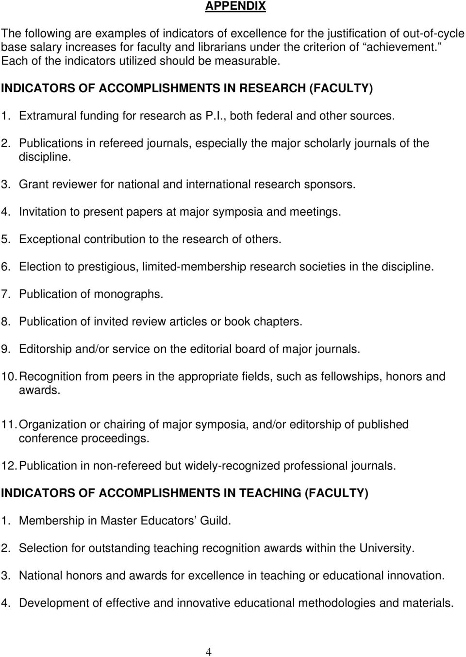 Publications in refereed journals, especially the major scholarly journals of the discipline. 3. Grant reviewer for national and international research sponsors. 4.