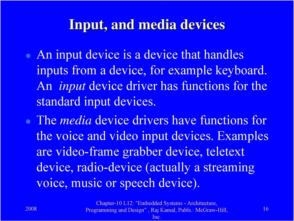 The media device drivers have functions for the voice and video input devices.