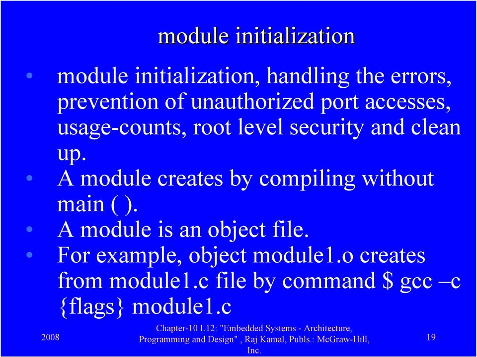 A module creates by compiling without main ( ). A module is an object file.