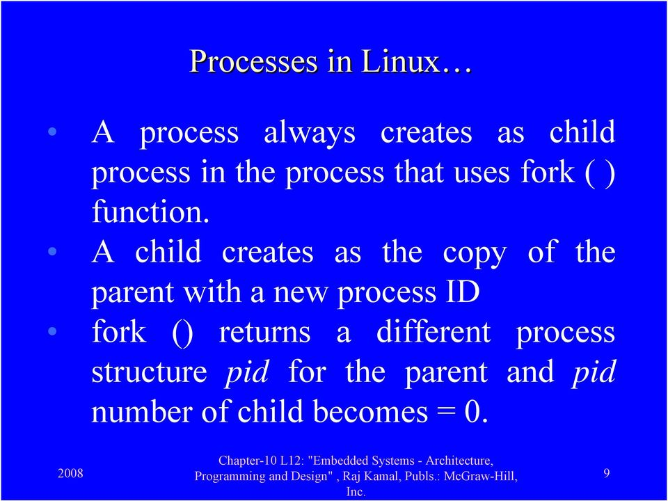 A child creates as the copy of the parent with a new process ID